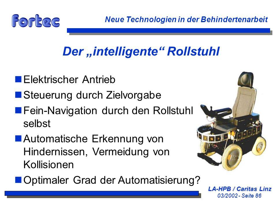 LA-HPB / Caritas Linz 03/2002 - Seite 86 Neue Technologien in der Behindertenarbeit Der intelligente Rollstuhl nElektrischer Antrieb nSteuerung durch
