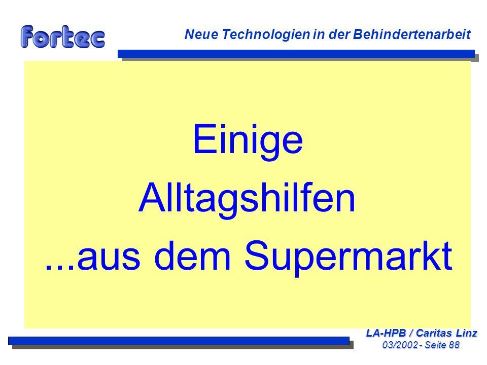LA-HPB / Caritas Linz 03/2002 - Seite 88 Neue Technologien in der Behindertenarbeit Einige Alltagshilfen...aus dem Supermarkt