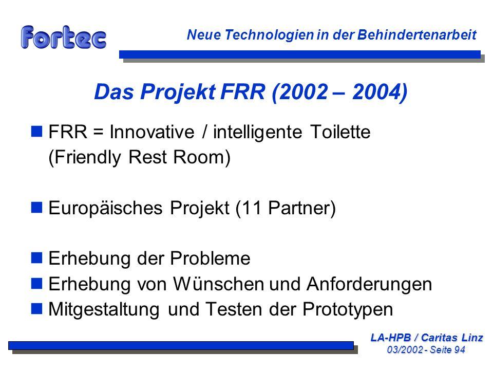 LA-HPB / Caritas Linz 03/2002 - Seite 94 Neue Technologien in der Behindertenarbeit Das Projekt FRR (2002 – 2004) nFRR = Innovative / intelligente Toi