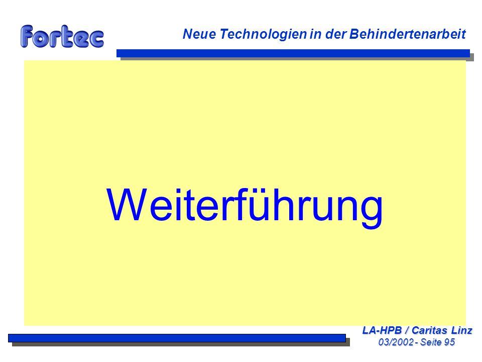 LA-HPB / Caritas Linz 03/2002 - Seite 95 Neue Technologien in der Behindertenarbeit Weiterführung