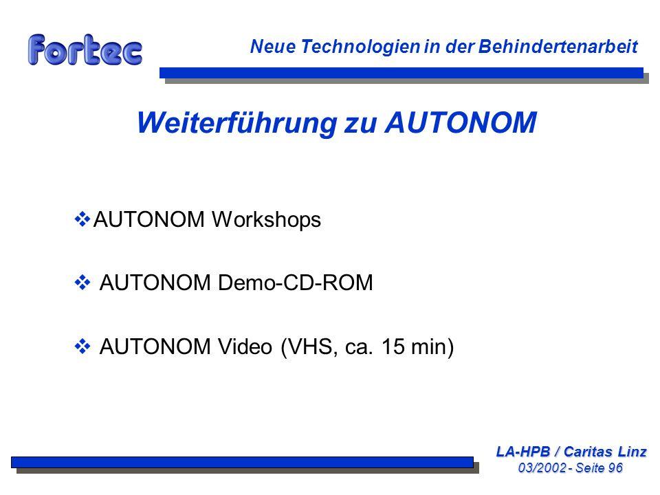 LA-HPB / Caritas Linz 03/2002 - Seite 96 Neue Technologien in der Behindertenarbeit Weiterführung zu AUTONOM AUTONOM Workshops AUTONOM Demo-CD-ROM AUT