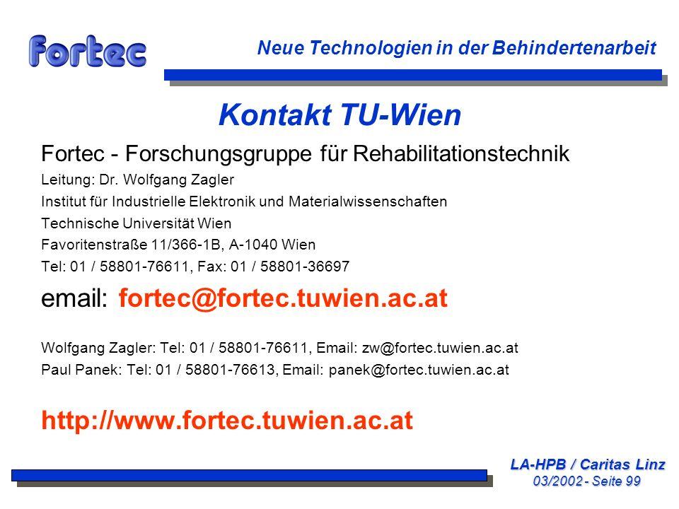 LA-HPB / Caritas Linz 03/2002 - Seite 99 Neue Technologien in der Behindertenarbeit Kontakt TU-Wien Fortec - Forschungsgruppe für Rehabilitationstechn
