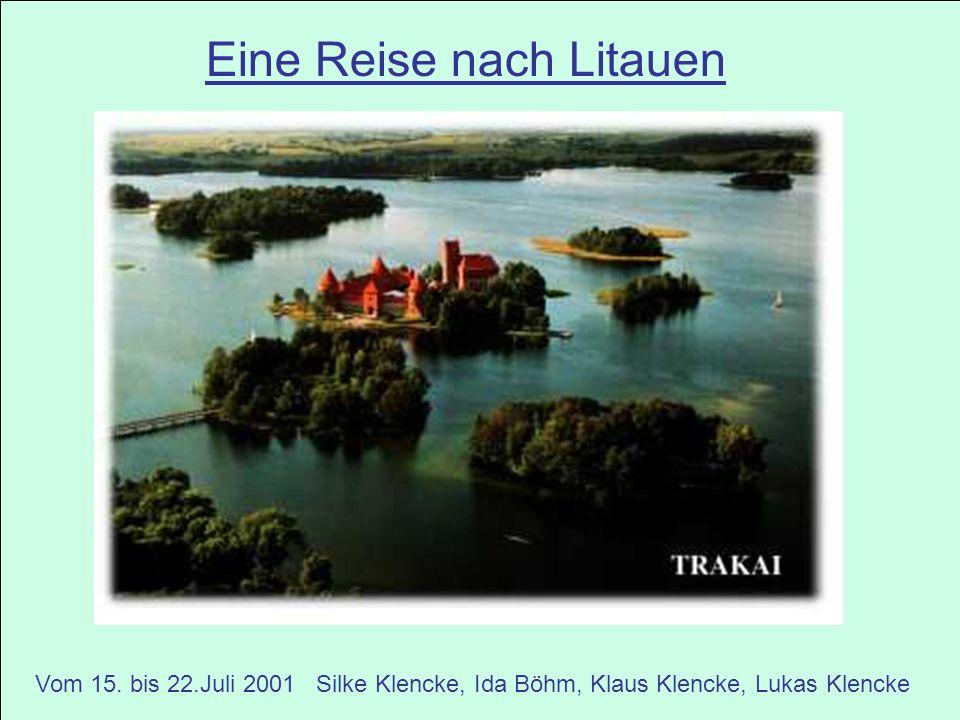 Eine Reise nach Litauen Vom 15. bis 22.Juli 2001 Silke Klencke, Ida Böhm, Klaus Klencke, Lukas Klencke