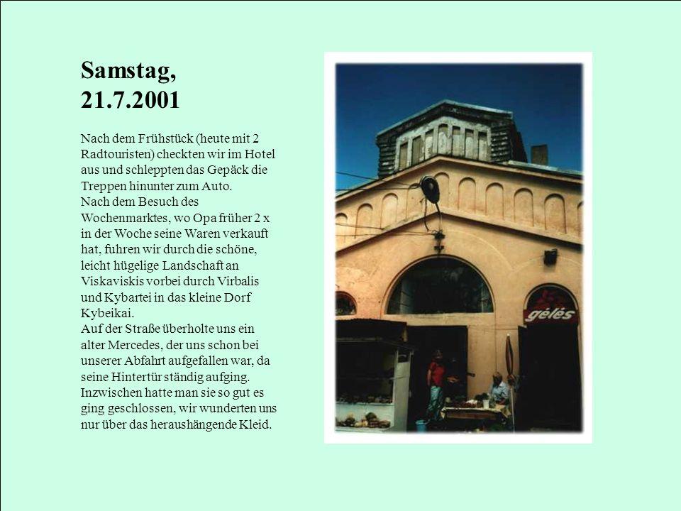Samstag, 21.7.2001 Nach dem Frühstück (heute mit 2 Radtouristen) checkten wir im Hotel aus und schleppten das Gepäck die Treppen hinunter zum Auto. Na
