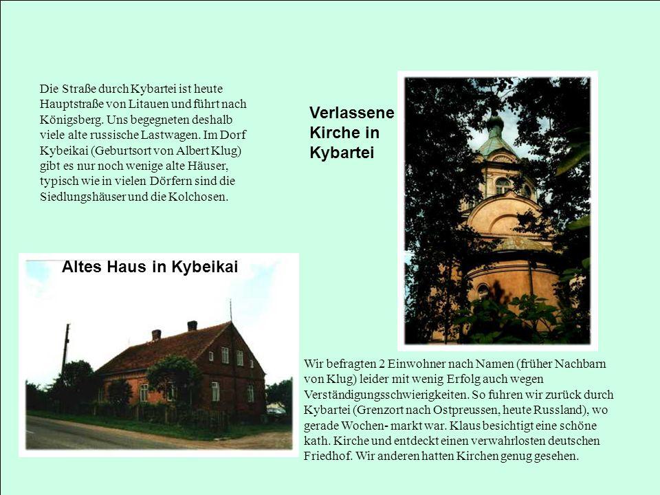 Altes Haus in Kybeikai Verlassene Kirche in Kybartei Die Straße durch Kybartei ist heute Hauptstraße von Litauen und führt nach Königsberg. Uns begegn