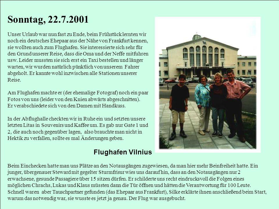 Sonntag, 22.7.2001 Unser Urlaub war nun fast zu Ende, beim Frühstück lernten wir noch ein deutsches Ehepaar aus der Nähe von Frankfurt kennen, sie wol