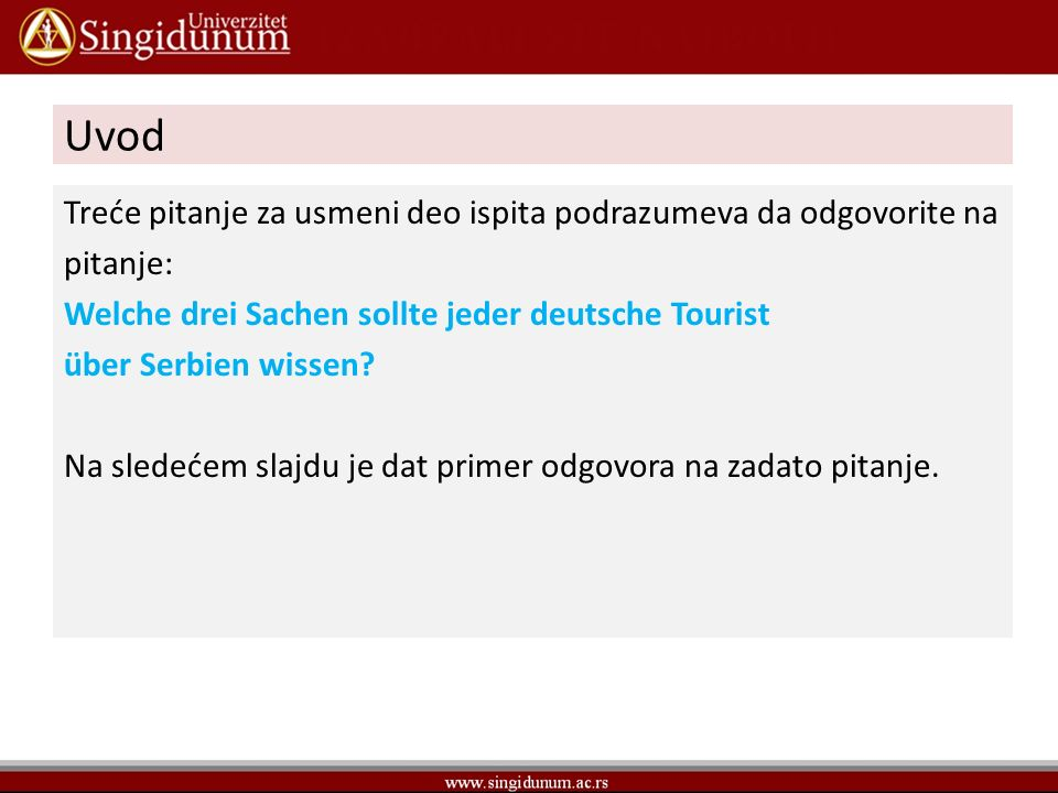 Treće pitanje za usmeni deo ispita podrazumeva da odgovorite na pitanje: Welche drei Sachen sollte jeder deutsche Tourist über Serbien wissen? Na sled