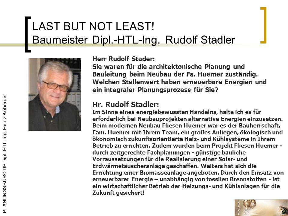 LAST BUT NOT LEAST.Baumeister Dipl.-HTL-Ing. Rudolf Stadler PLANUNGSBÜRO DP Dipl.-HTL-Ing.