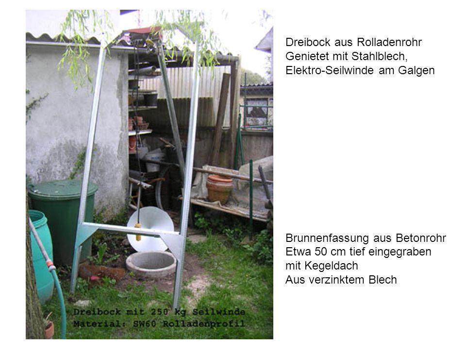 Dreibock aus Rolladenrohr Genietet mit Stahlblech, Elektro-Seilwinde am Galgen Brunnenfassung aus Betonrohr Etwa 50 cm tief eingegraben mit Kegeldach Aus verzinktem Blech