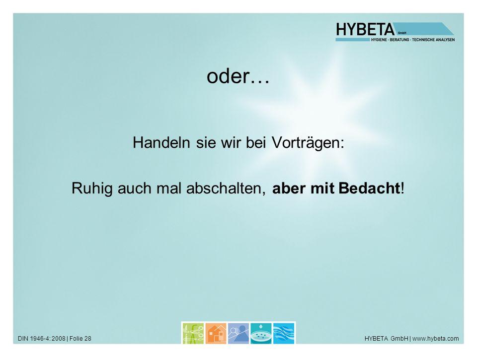 HYBETA GmbH | www.hybeta.comDIN 1946-4: 2008 | Folie 28 oder… Handeln sie wir bei Vorträgen: Ruhig auch mal abschalten, aber mit Bedacht!