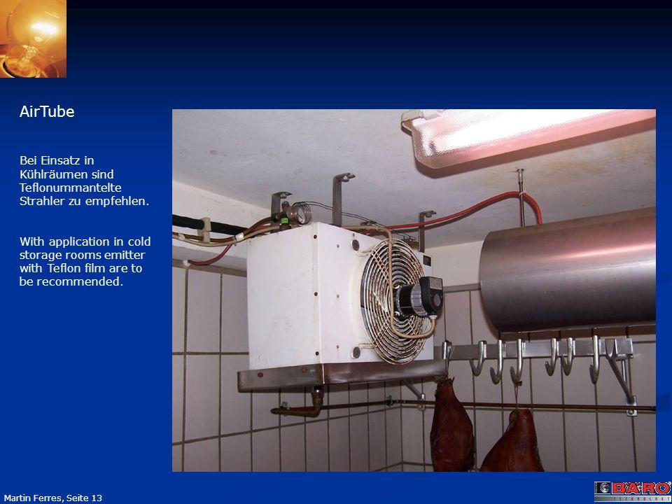 Seite 13 Martin Ferres, Seite 13 AirTube Bei Einsatz in Kühlräumen sind Teflonummantelte Strahler zu empfehlen. With application in cold storage rooms
