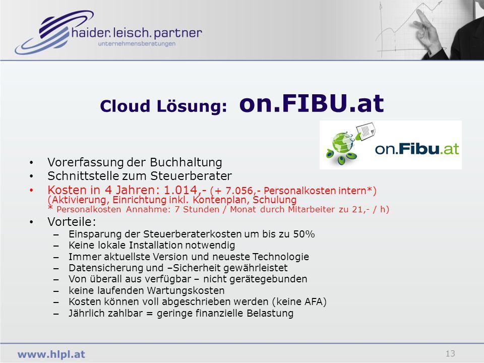 Cloud Lösung: on.FIBU.at 13 Vorerfassung der Buchhaltung Schnittstelle zum Steuerberater Kosten in 4 Jahren: 1.014,- (+ 7.056,- Personalkosten intern*