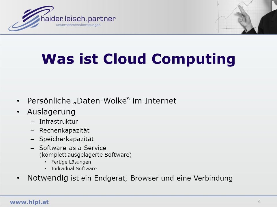 Was ist Cloud Computing 4 Persönliche Daten-Wolke im Internet Auslagerung – Infrastruktur – Rechenkapazität – Speicherkapazität – Software as a Servic