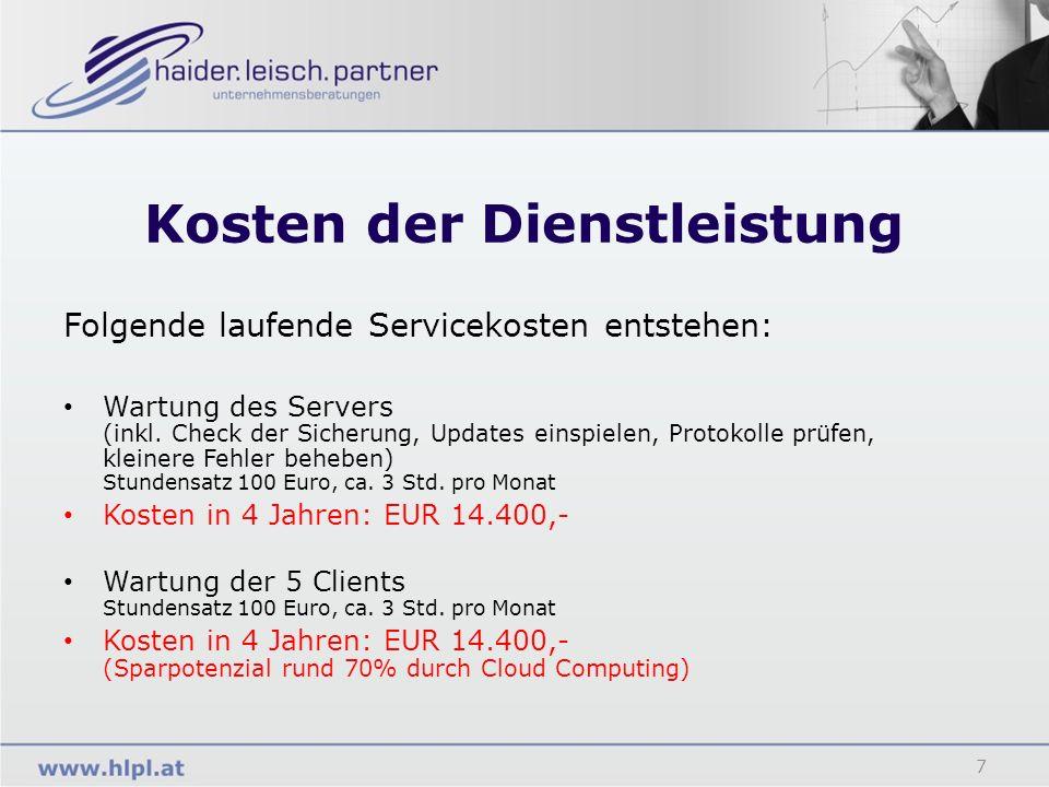 Kosten der Dienstleistung 7 Folgende laufende Servicekosten entstehen: Wartung des Servers (inkl. Check der Sicherung, Updates einspielen, Protokolle