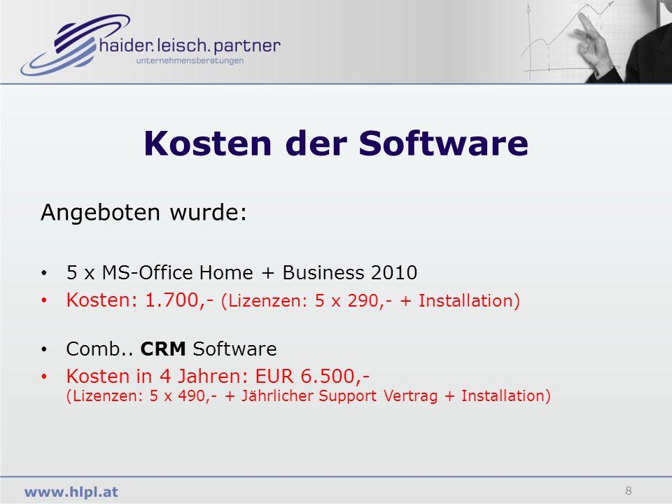 Kosten der Software 8 Angeboten wurde: 5 x MS-Office Home + Business 2010 Kosten: 1.700,- (Lizenzen: 5 x 290,- + Installation) Comb.. CRM Software Kos