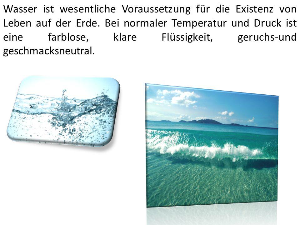 Wasser ist wesentliche Voraussetzung für die Existenz von Leben auf der Erde.
