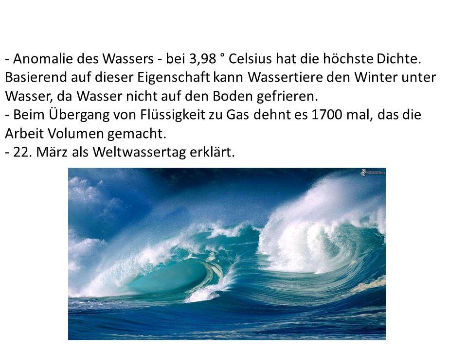 - Anomalie des Wassers - bei 3,98 ° Celsius hat die höchste Dichte.