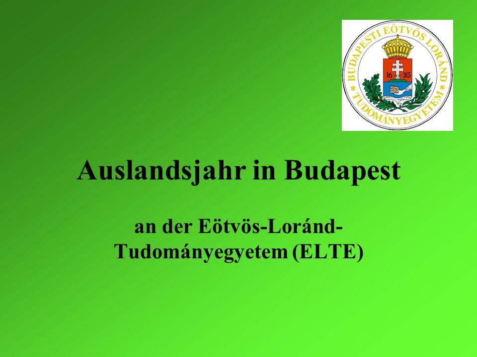 Auslandsjahr in Budapest an der Eötvös-Loránd- Tudományegyetem (ELTE)