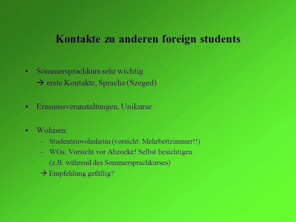 Kontakte zu anderen foreign students Sommersprachkurs sehr wichtig erste Kontakte, Sprache (Szeged) Erasmusveranstaltungen, Unikurse Wohnen: –Studente