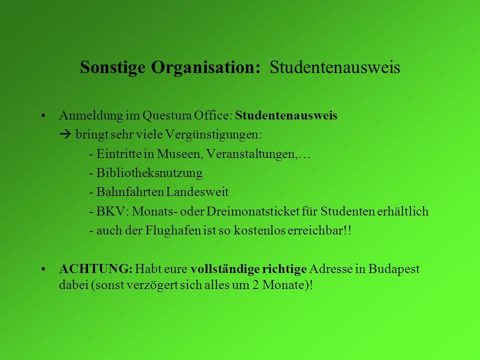 Sonstige Organisation: Studentenausweis Anmeldung im Questura Office: Studentenausweis bringt sehr viele Vergünstigungen: - Eintritte in Museen, Veran