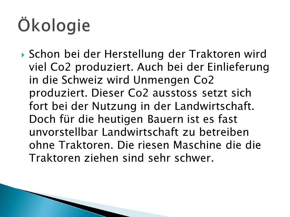 Schon bei der Herstellung der Traktoren wird viel Co2 produziert. Auch bei der Einlieferung in die Schweiz wird Unmengen Co2 produziert. Dieser Co2 au
