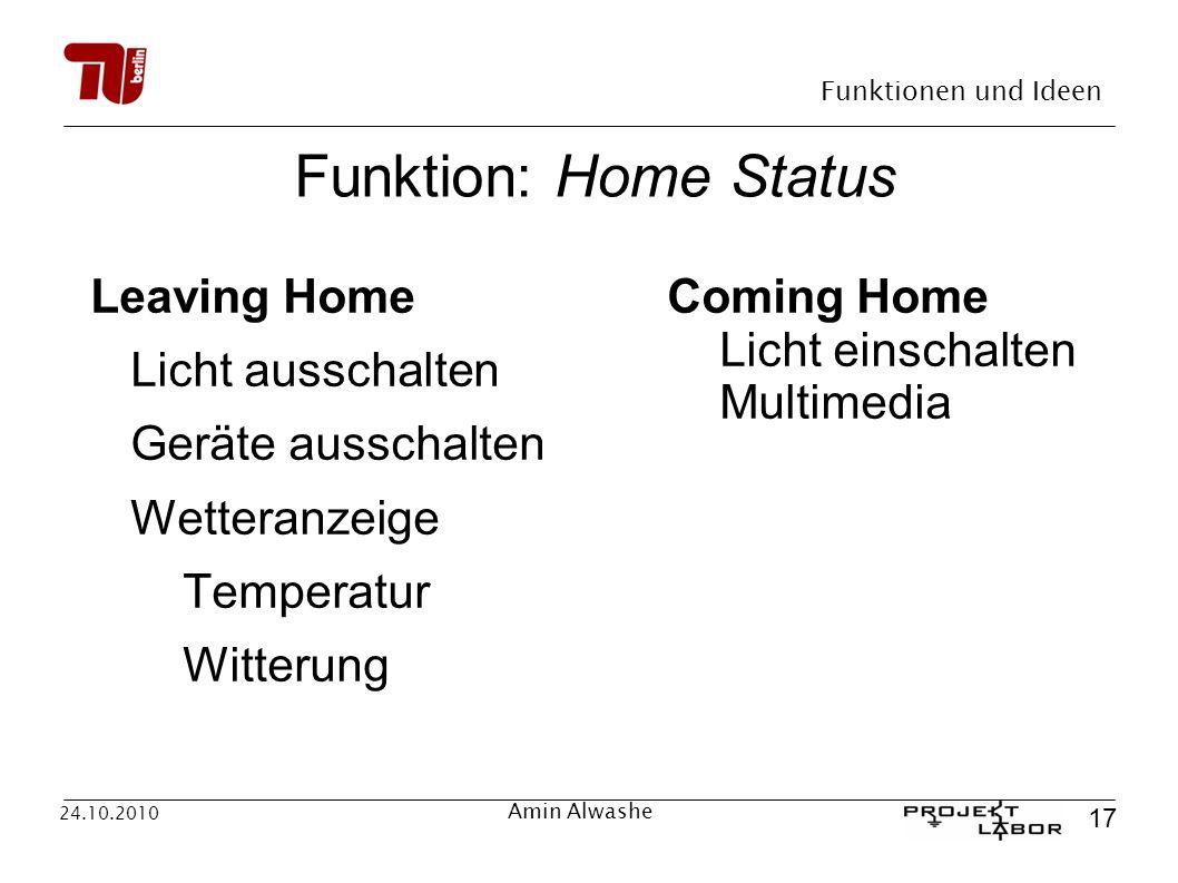 Funktionen und Ideen 17 24.10.2010 Amin Alwashe Funktion: Home Status Leaving Home Licht ausschalten Geräte ausschalten Wetteranzeige Temperatur Witte