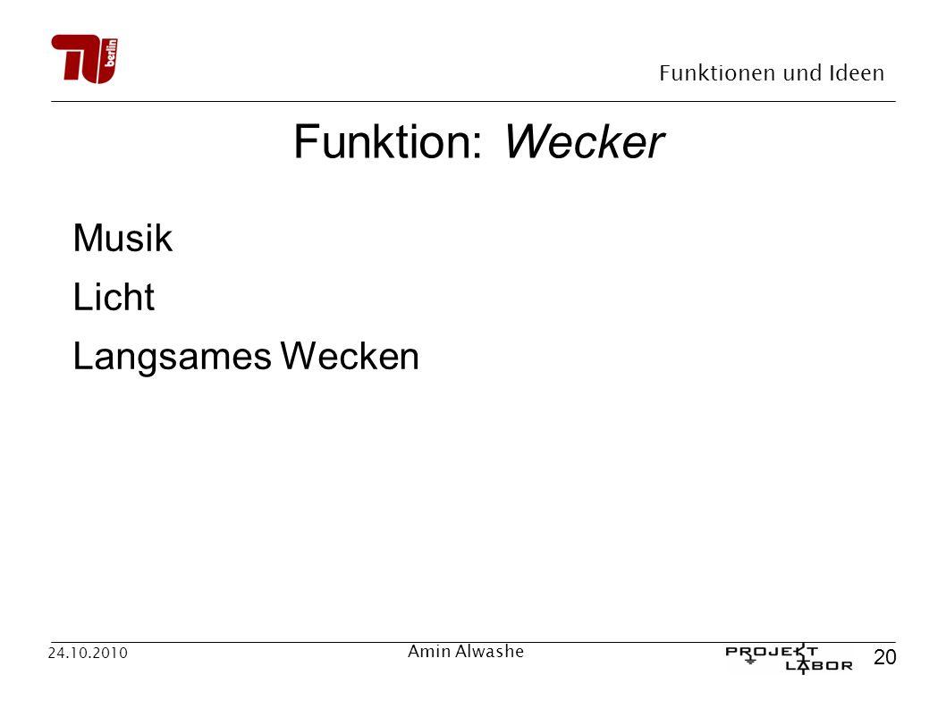 Funktionen und Ideen 20 24.10.2010 Amin Alwashe Funktion: Wecker Musik Licht Langsames Wecken