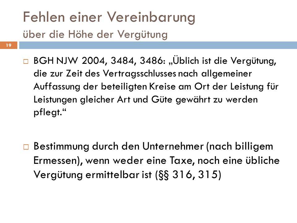 Fehlen einer Vereinbarung über die Höhe der Vergütung BGH NJW 2004, 3484, 3486: Üblich ist die Vergütung, die zur Zeit des Vertragsschlusses nach allgemeiner Auffassung der beteiligten Kreise am Ort der Leistung für Leistungen gleicher Art und Güte gewährt zu werden pflegt.
