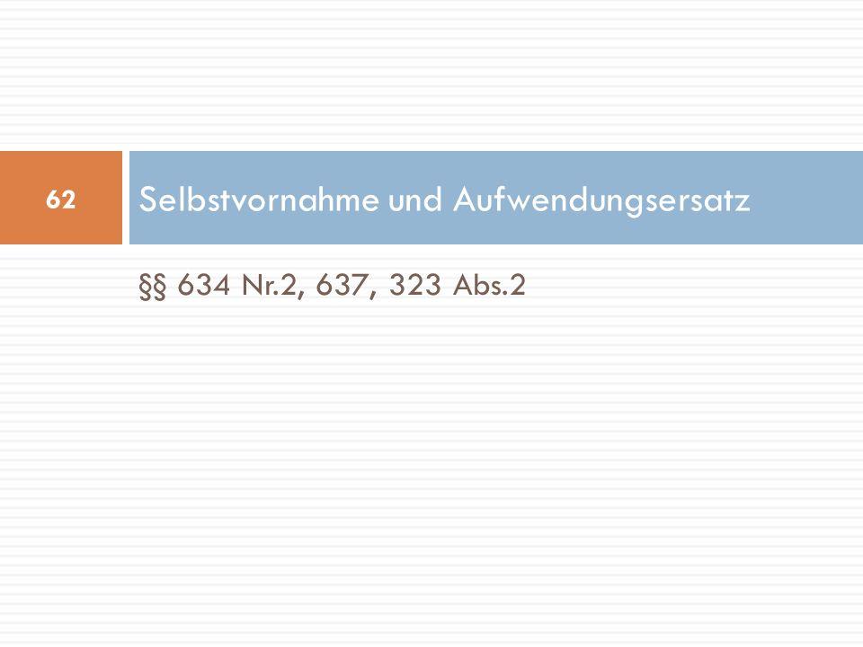 §§ 634 Nr.2, 637, 323 Abs.2 Selbstvornahme und Aufwendungsersatz 62