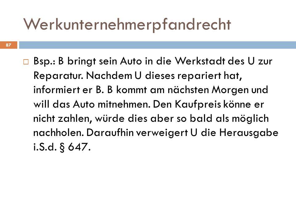Werkunternehmerpfandrecht Bsp.: B bringt sein Auto in die Werkstadt des U zur Reparatur.