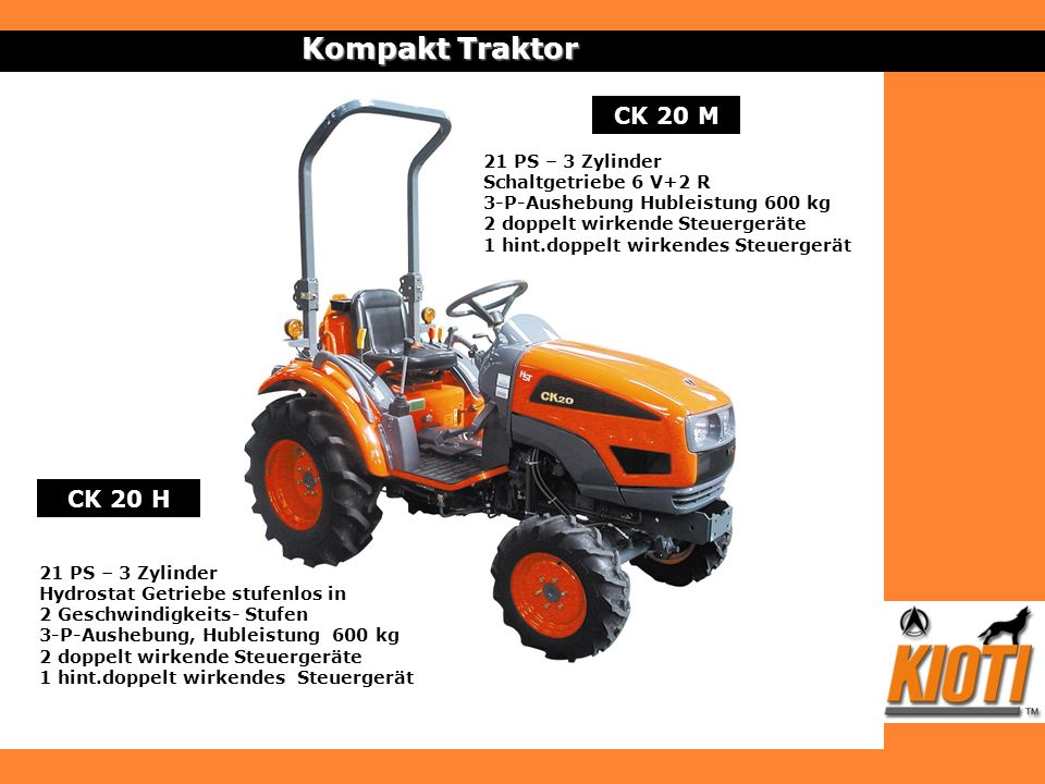 CK 20 M Kompakt Traktor 21 PS – 3 Zylinder Schaltgetriebe 6 V+2 R 3-P-Aushebung Hubleistung 600 kg 2 doppelt wirkende Steuergeräte 1 hint.doppelt wirk