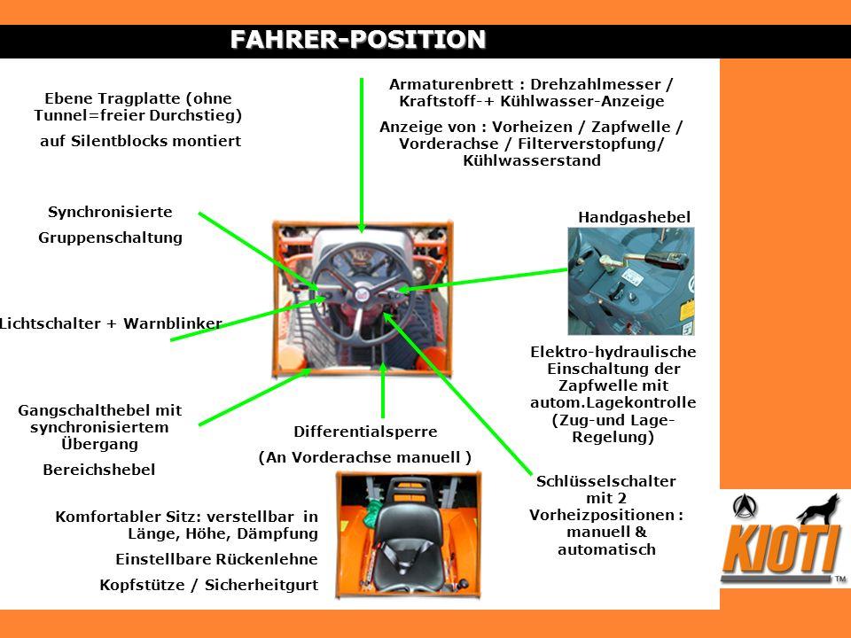 FAHRER-POSITION Handgashebel Elektro-hydraulische Einschaltung der Zapfwelle mit autom.Lagekontrolle (Zug-und Lage- Regelung) Armaturenbrett : Drehzah