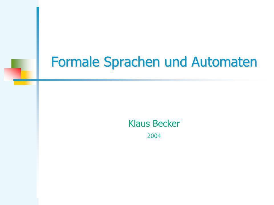 Formale Sprachen und Automaten Klaus Becker 2004