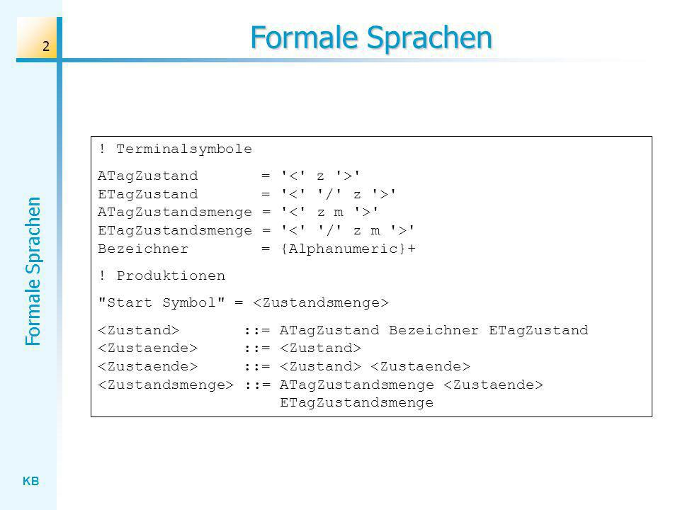 KB Formale Sprachen 73 Scan-Algorithmus begin automat.anfangszustand; Token := ; for i := 0 to Quelltext.Count-1 do begin zeile := Quelltext[i]; for j := 1 to length(zeile) do begin e := zeile[j]; aZ := automat.getZustand; if automat.endzustand then eZ := true else eZ := false; automat.neuerZustand(e); nZ := automat.getZustand; if (eZ and (nZ <> aZ)) then begin Tokenfolge.Add(Token); Token := ; end; if e <> then Token := Token + e; end; end; if automat.endzustand then Tokenfolge.Add(Token); end;