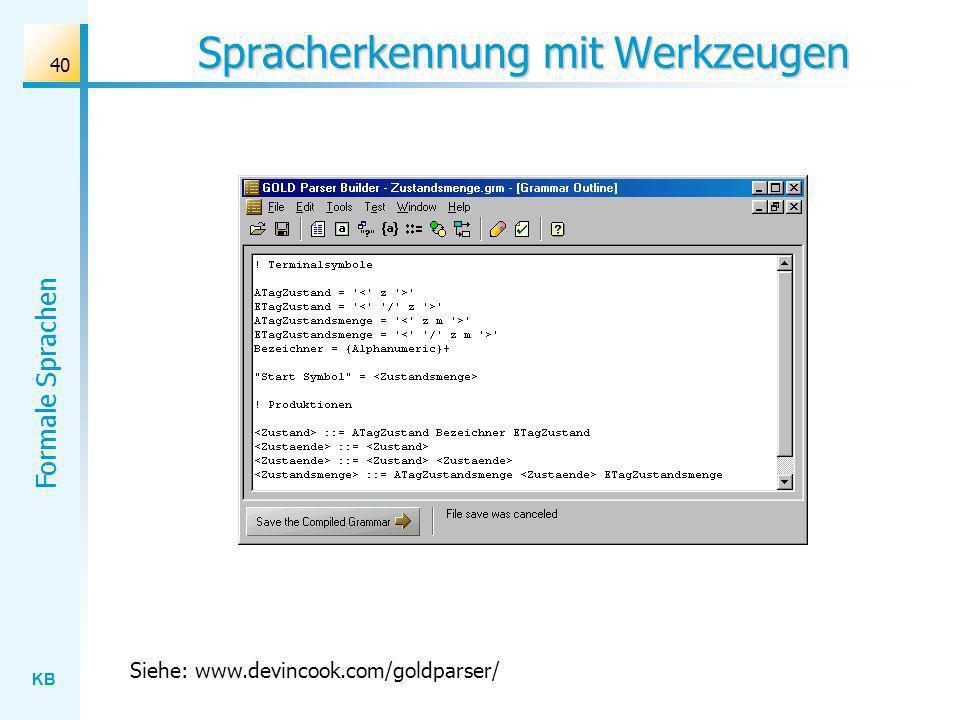 KB Formale Sprachen 40 Spracherkennung mit Werkzeugen Siehe: www.devincook.com/goldparser/
