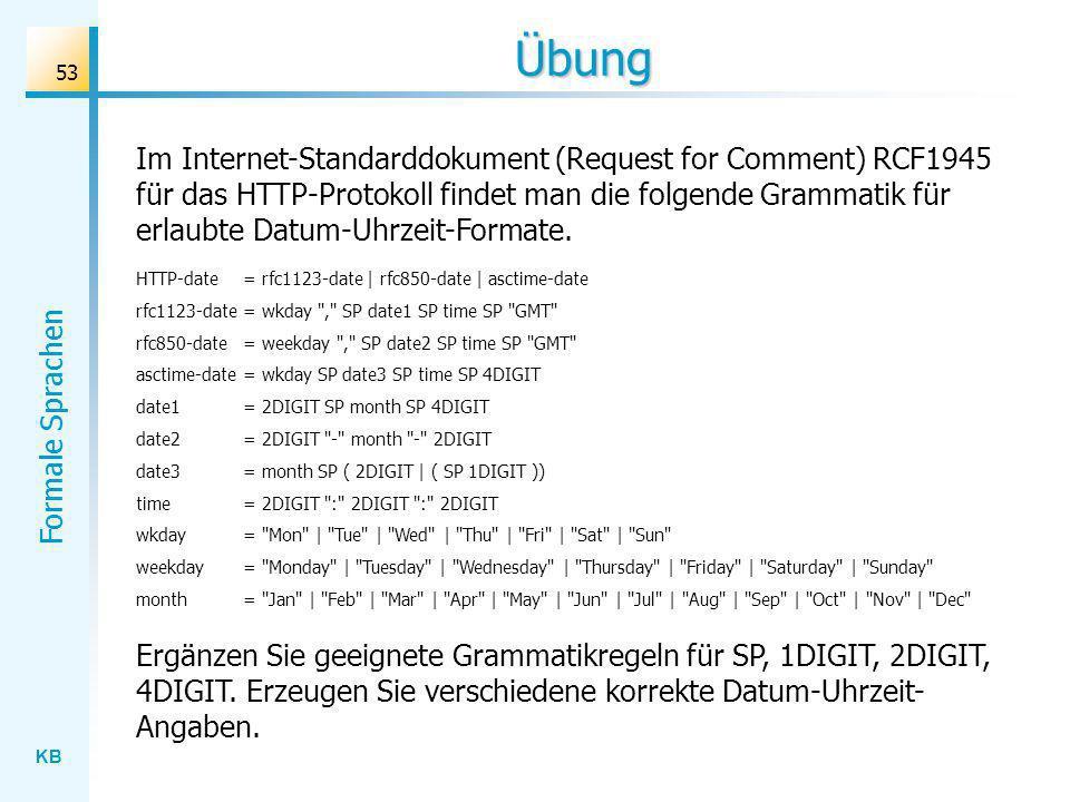 KB Formale Sprachen 53 Übung HTTP-date = rfc1123-date | rfc850-date | asctime-date rfc1123-date = wkday