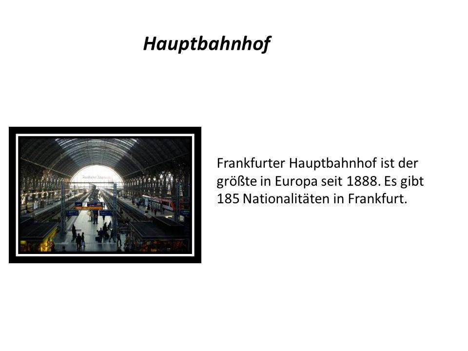Hauptbahnhof Frankfurter Hauptbahnhof ist der größte in Europa seit 1888. Es gibt 185 Nationalitäten in Frankfurt.
