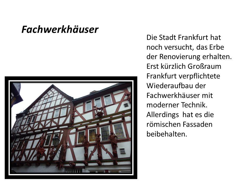 Die Stadt Frankfurt hat noch versucht, das Erbe der Renovierung erhalten. Erst kürzlich Großraum Frankfurt verpflichtete Wiederaufbau der Fachwerkhäus