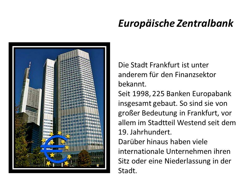 Die Stadt Frankfurt ist unter anderem für den Finanzsektor bekannt. Seit 1998, 225 Banken Europabank insgesamt gebaut. So sind sie von großer Bedeutun