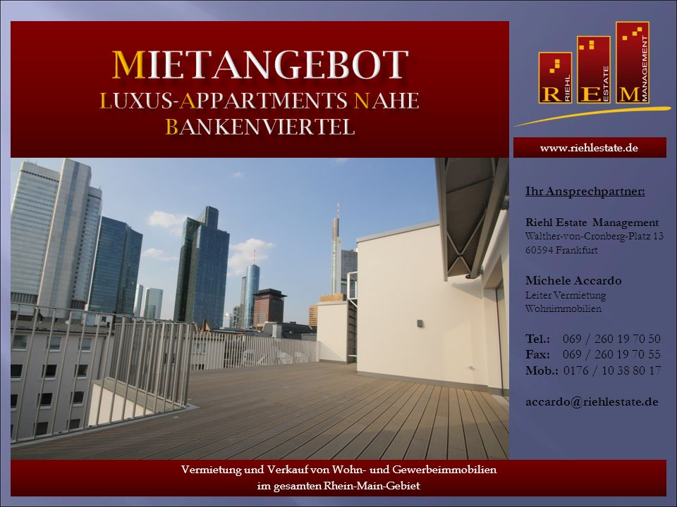www.riehlestate.de Vermietung und Verkauf von Wohn- und Gewerbeimmobilien im gesamten Rhein-Main-Gebiet Adresse:60329 Frankfurt Stadtteil:Nahe Bankenviertel Etagen:6 Wohnflächen:ca.