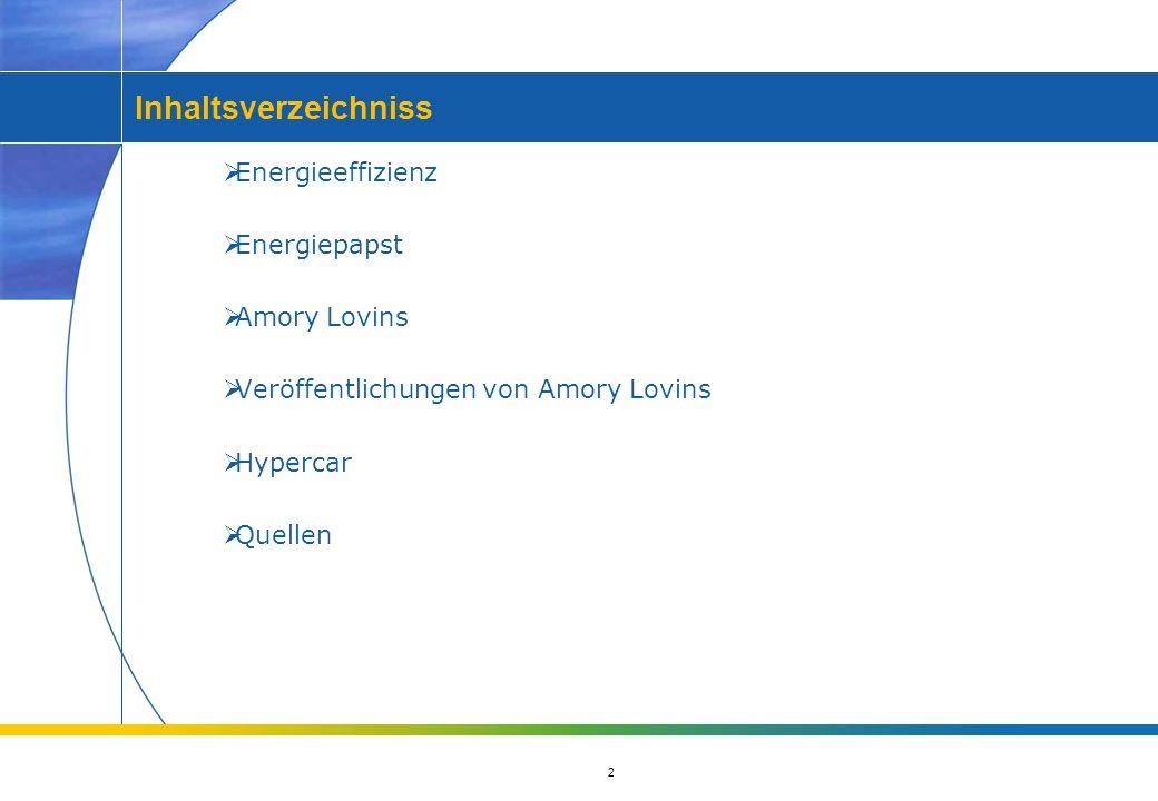 2 Inhaltsverzeichniss Energieeffizienz Energiepapst Amory Lovins Veröffentlichungen von Amory Lovins Hypercar Quellen