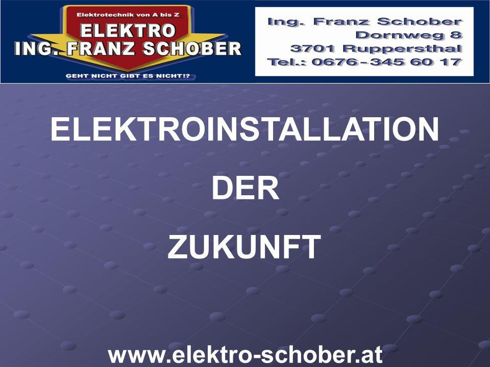 ELEKTROINSTALLATION DER ZUKUNFT www.elektro-schober.at