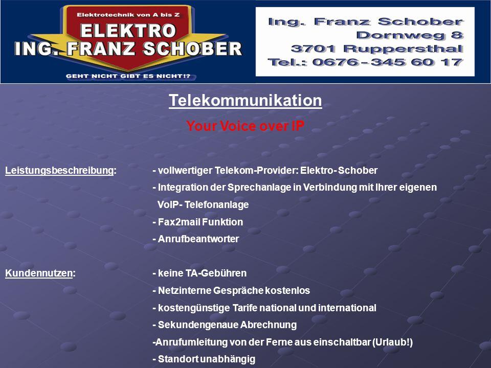 Telekommunikation Your Voice over IP Leistungsbeschreibung: - vollwertiger Telekom-Provider: Elektro- Schober - Integration der Sprechanlage in Verbin