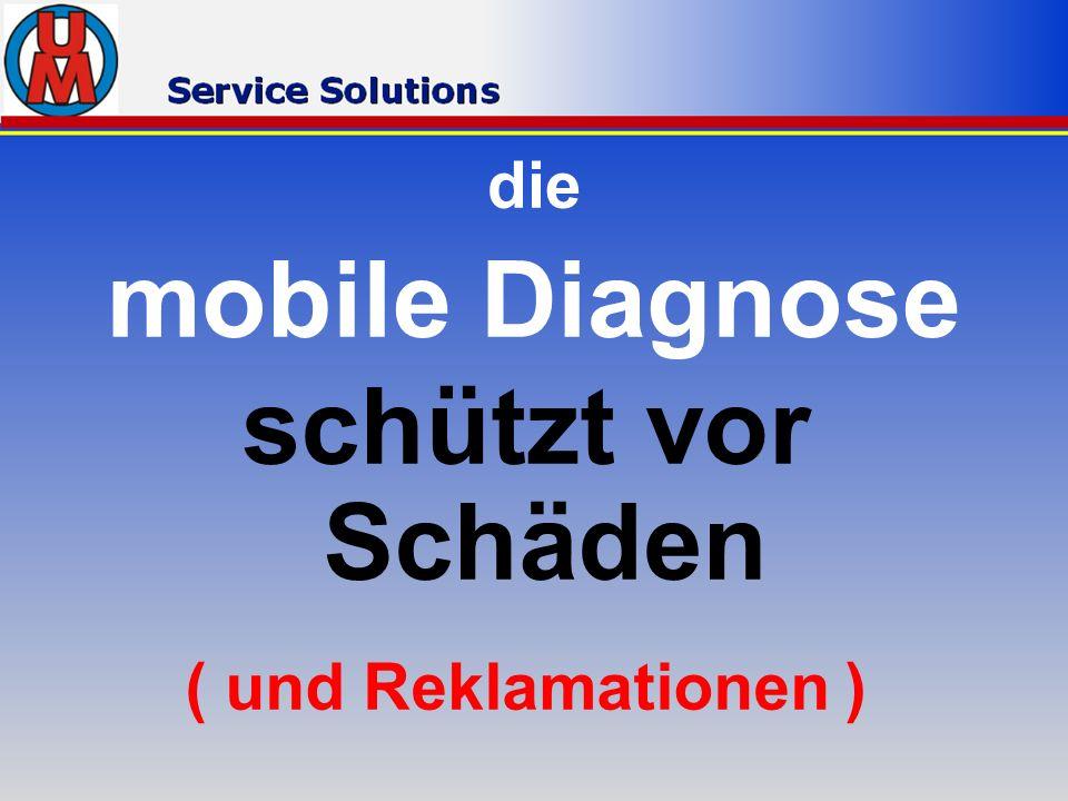 die mobile Diagnose schützt vor Schäden ( und Reklamationen )