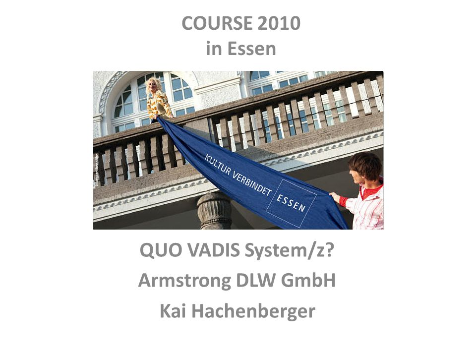 QUO VADIS System/z Armstrong DLW GmbH Kai Hachenberger COURSE 2010 in Essen