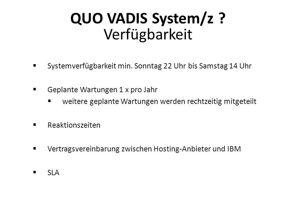 QUO VADIS System/z ? Verfügbarkeit Systemverfügbarkeit min. Sonntag 22 Uhr bis Samstag 14 Uhr Geplante Wartungen 1 x pro Jahr weitere geplante Wartung
