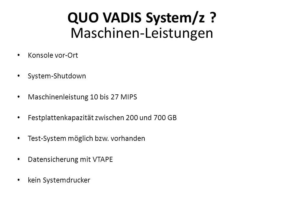 QUO VADIS System/z ? Maschinen-Leistungen Konsole vor-Ort System-Shutdown Maschinenleistung 10 bis 27 MIPS Festplattenkapazität zwischen 200 und 700 G