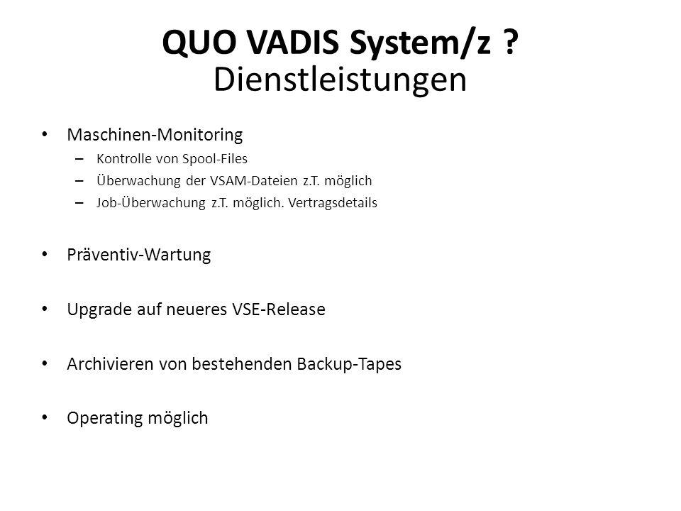 QUO VADIS System/z ? Dienstleistungen Maschinen-Monitoring – Kontrolle von Spool-Files – Überwachung der VSAM-Dateien z.T. möglich – Job-Überwachung z