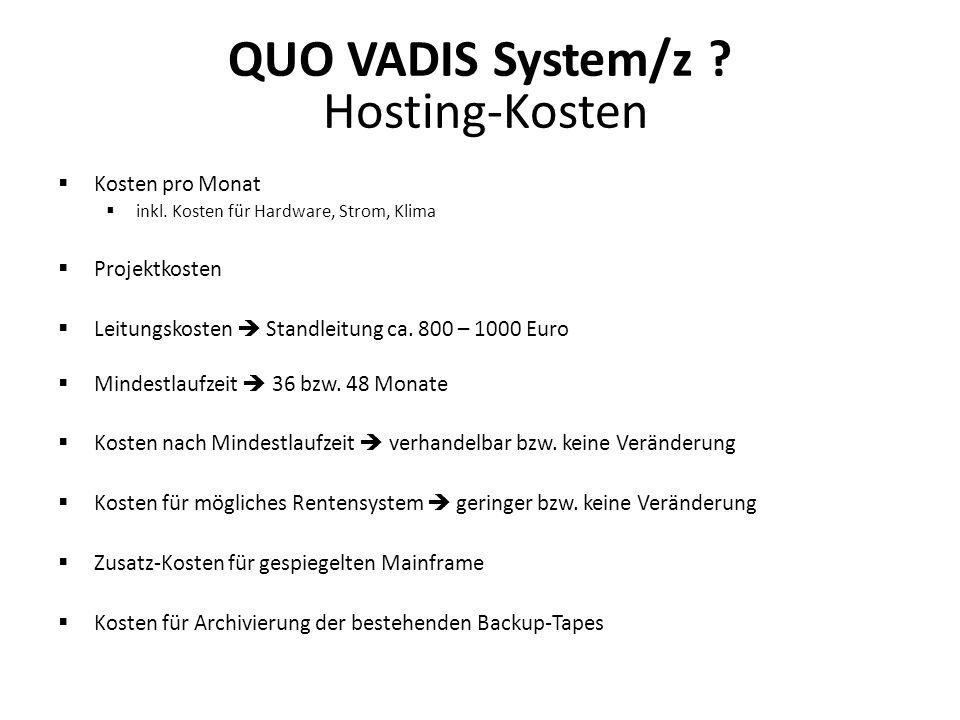 QUO VADIS System/z ? Hosting-Kosten Kosten pro Monat inkl. Kosten für Hardware, Strom, Klima Projektkosten Leitungskosten Standleitung ca. 800 – 1000