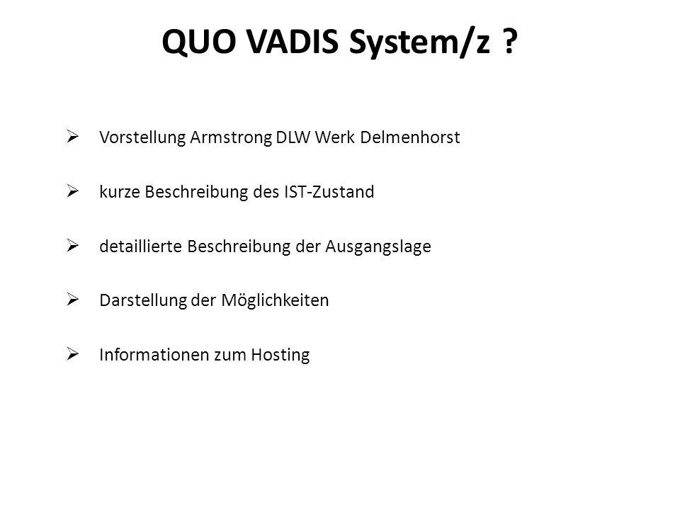 Vorstellung Armstrong DLW Werk Delmenhorst kurze Beschreibung des IST-Zustand detaillierte Beschreibung der Ausgangslage Darstellung der Möglichkeiten Informationen zum Hosting QUO VADIS System/z